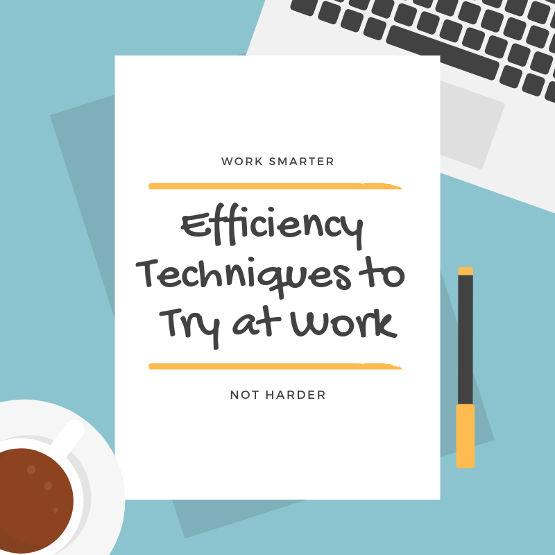 Efficiency Techniques to Try at Work