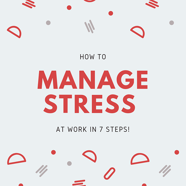 How to Manage Stress at Work in 7 Steps