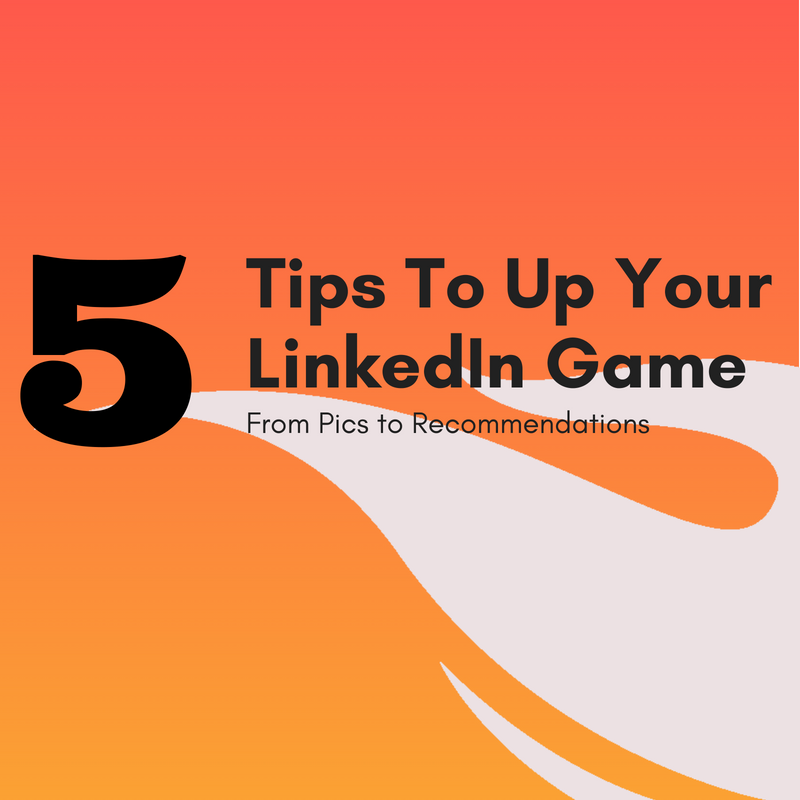 5 Tips To Up Your LinkedIn Game
