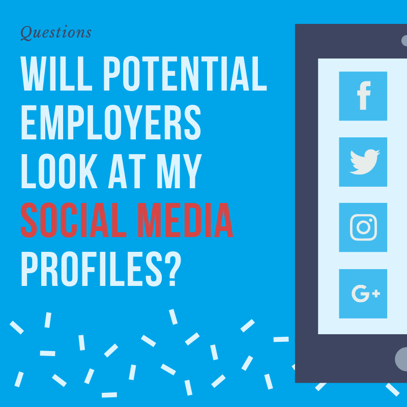 Will Potential Employers Look at my Social Media?